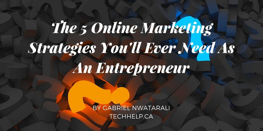 5 Online Marketing Strategies You'll Ever Need As An Entrepreneur