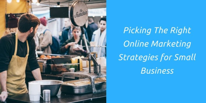 Picking The Right Online Marketing Strategies for Small Business